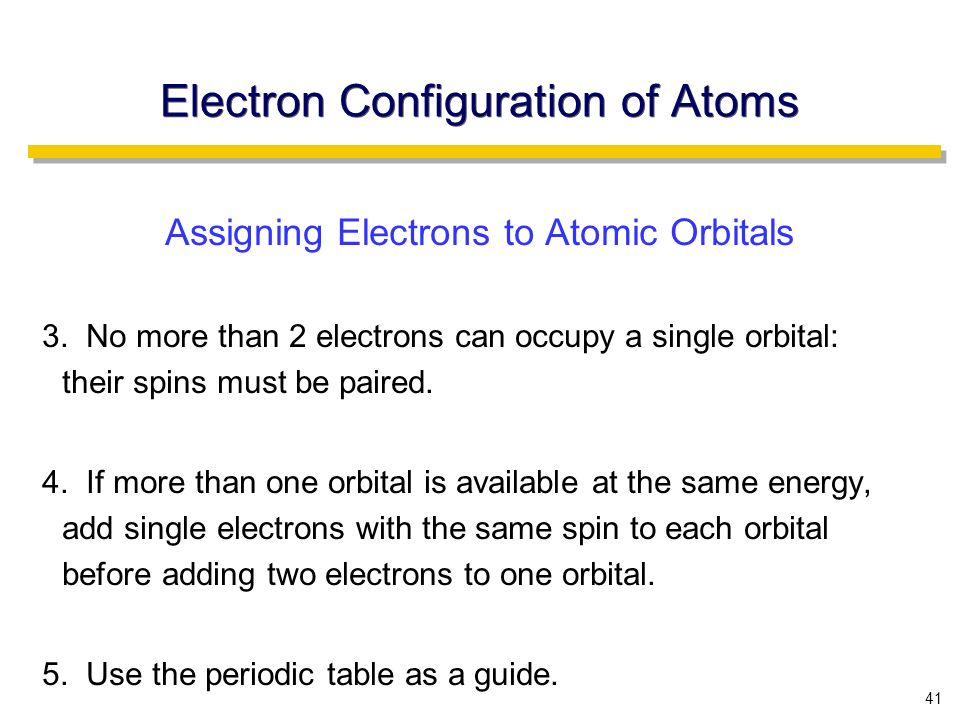41 Electron Configuration of Atoms Assigning Electrons to Atomic Orbitals 3.