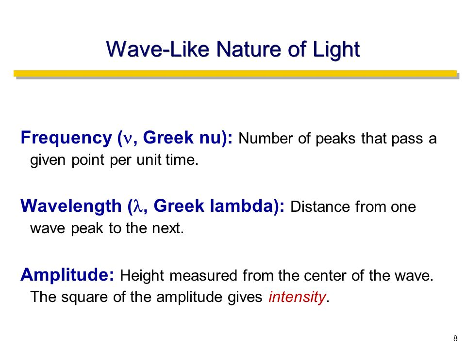 8 Wave-Like Nature of Light Frequency (, Greek nu): Number of peaks that pass a given point per unit time.