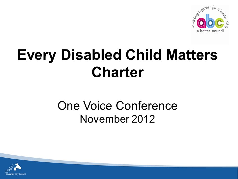 Every Disabled Child Matters Charter One Voice Conference November 2012