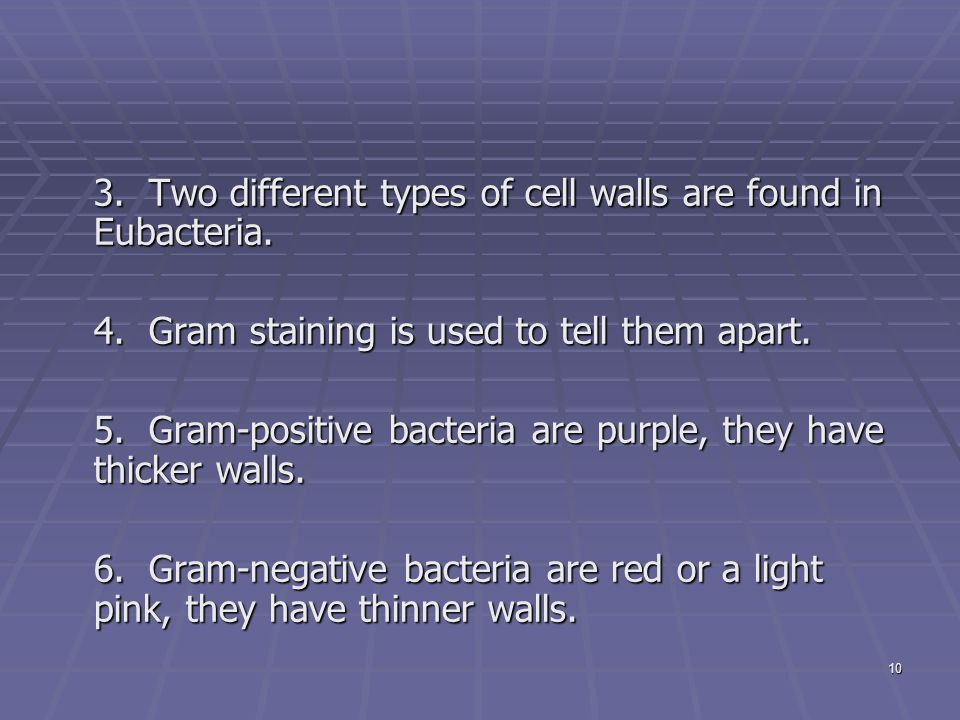 10 3. Two different types of cell walls are found in Eubacteria.