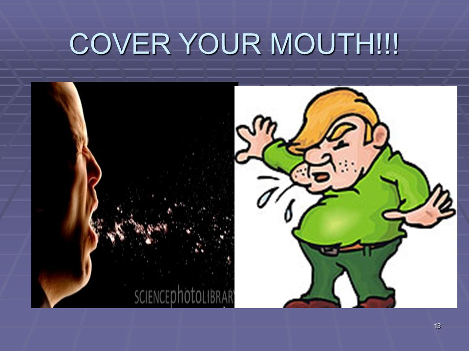 13 COVER YOUR MOUTH!!!