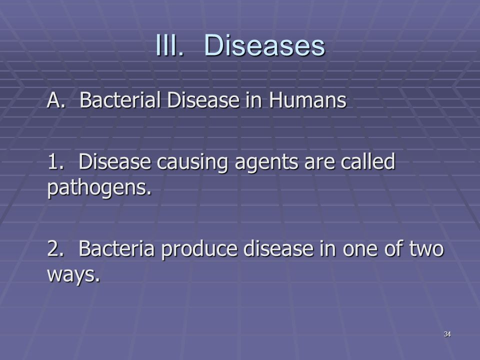34 III. Diseases A. Bacterial Disease in Humans 1.