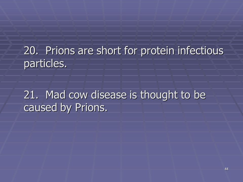 Prions are short for protein infectious particles.