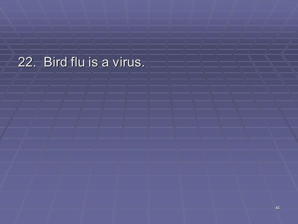 Bird flu is a virus.