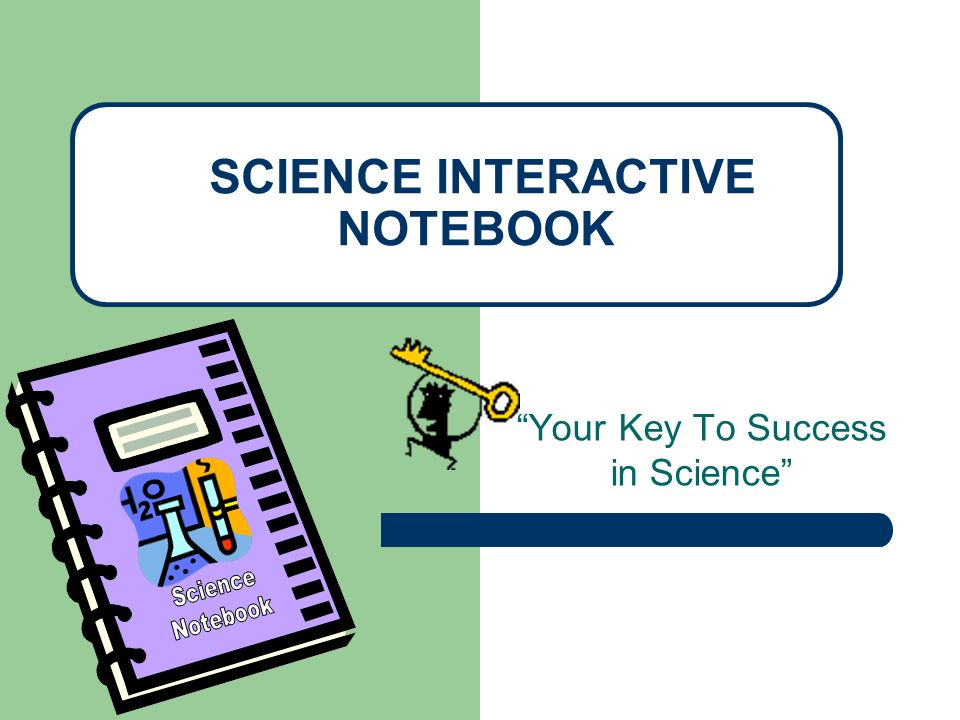Your Key To Success in Science SCIENCE INTERACTIVE NOTEBOOK