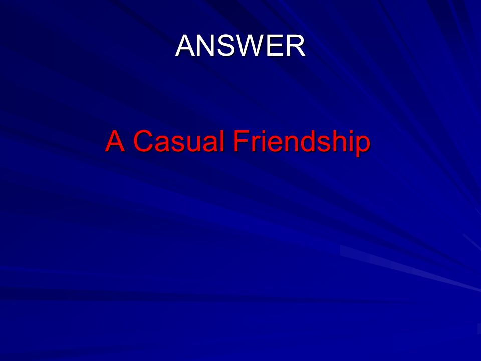 ANSWER A Casual Friendship