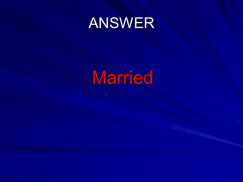 ANSWER Married