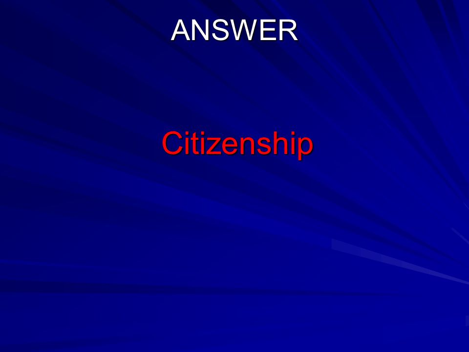 ANSWERCitizenship