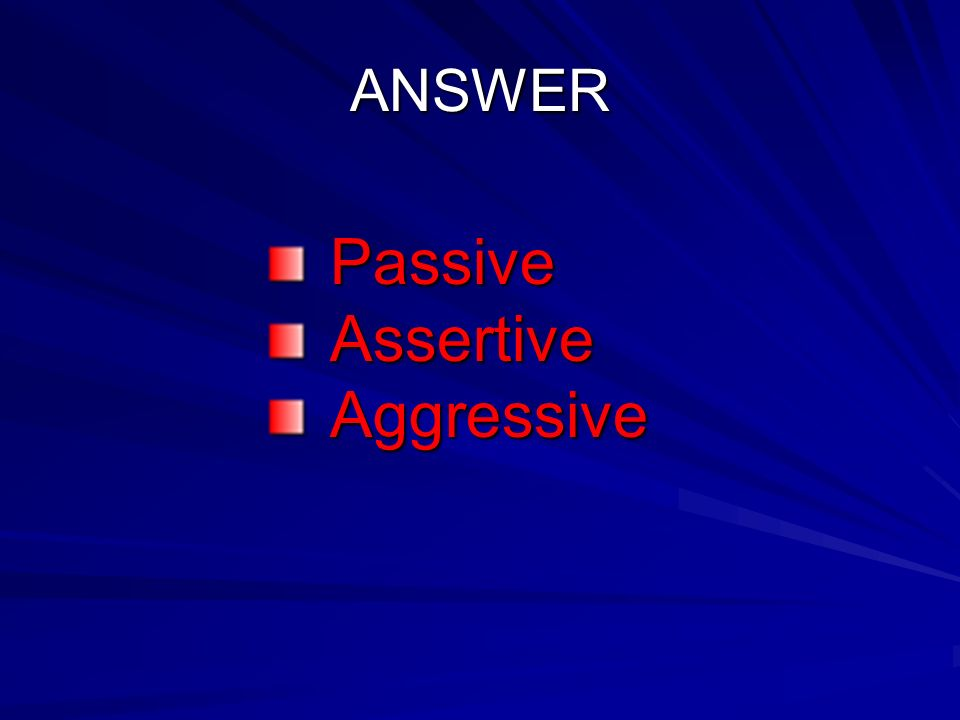 ANSWER PassiveAssertiveAggressive