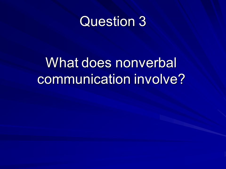 What does nonverbal communication involve Question 3