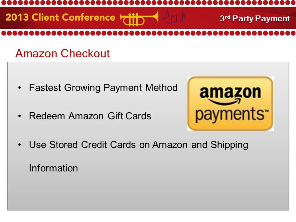 Amazon Checkout Fastest Growing Payment Method Redeem Amazon Gift Cards Use Stored Credit Cards on Amazon and Shipping Information 3 rd Party Payment Integration 3 rd Party Payment
