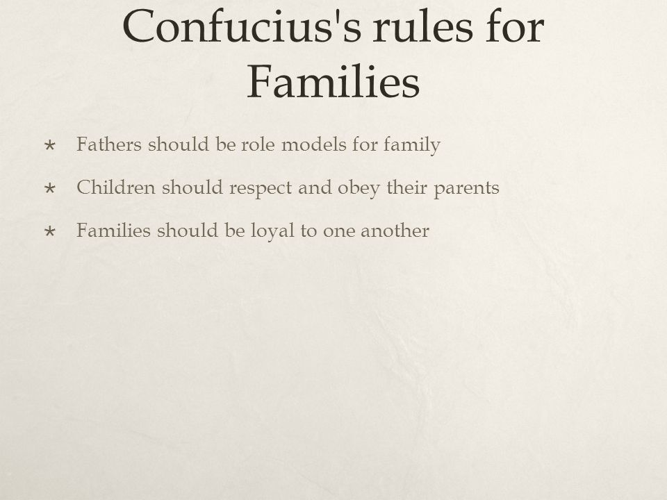 Confucius s rules for Families  Fathers should be role models for family  Children should respect and obey their parents  Families should be loyal to one another