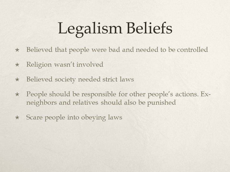 Legalism Beliefs  Believed that people were bad and needed to be controlled  Religion wasn't involved  Believed society needed strict laws  People should be responsible for other people's actions.