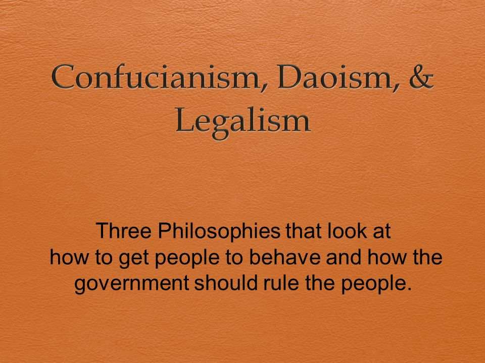Three Philosophies that look at how to get people to behave and how the government should rule the people.