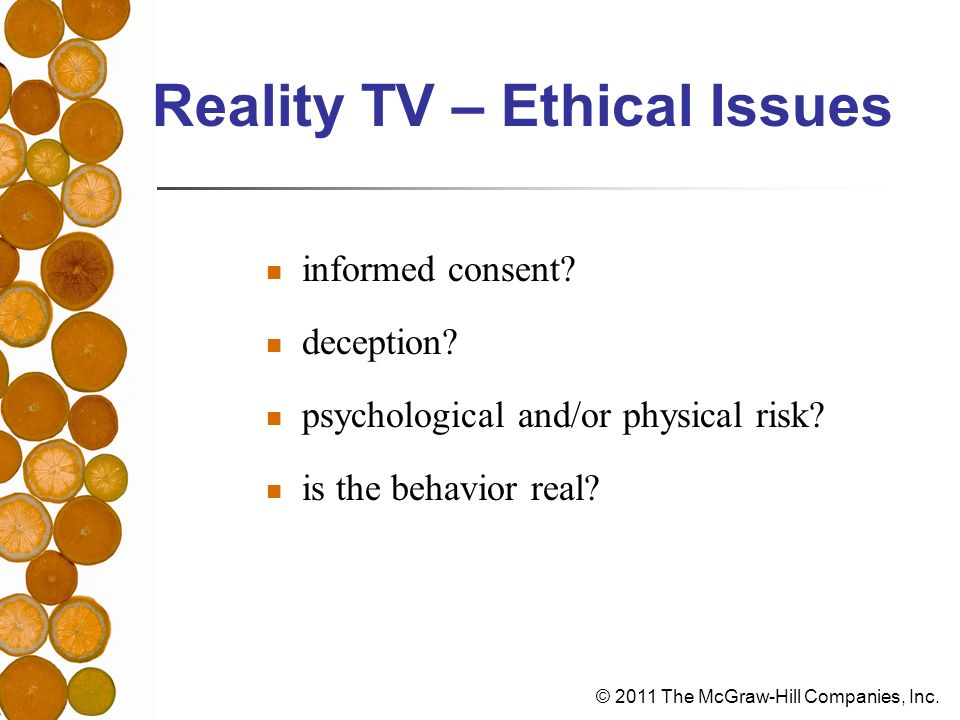 © 2011 The McGraw-Hill Companies, Inc. Reality TV – Ethical Issues informed consent.