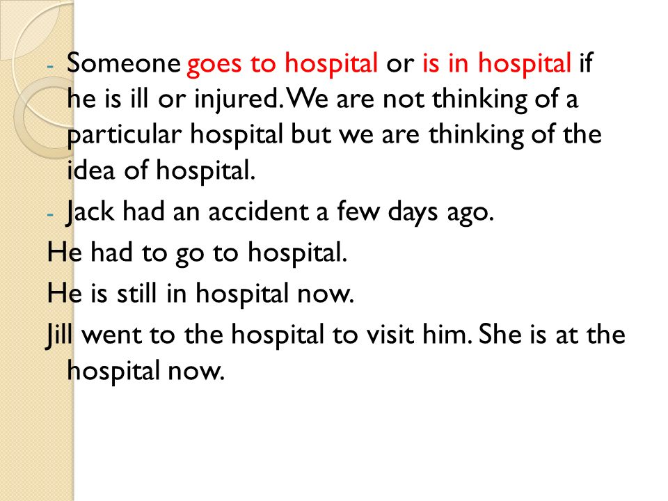- Someone goes to hospital or is in hospital if he is ill or injured.