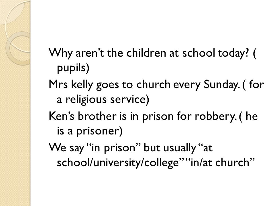 Why aren't the children at school today. ( pupils) Mrs kelly goes to church every Sunday.