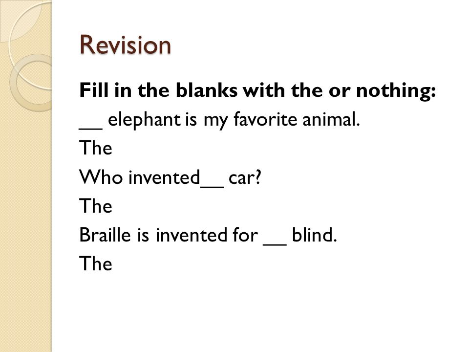 Revision Fill in the blanks with the or nothing: __ elephant is my favorite animal.