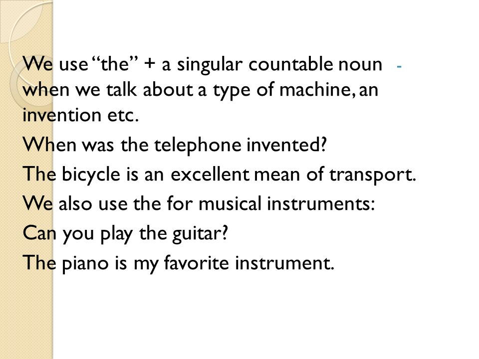 - We use the + a singular countable noun when we talk about a type of machine, an invention etc.