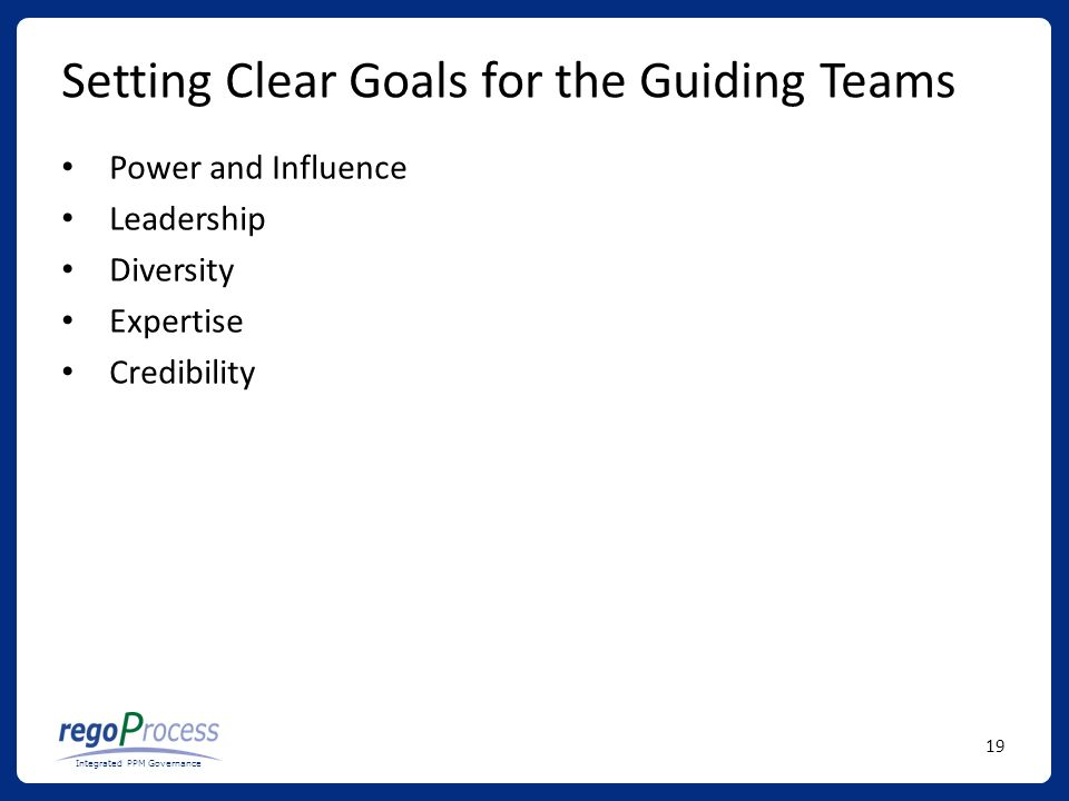 19 Integrated PPM Governance Setting Clear Goals for the Guiding Teams Power and Influence Leadership Diversity Expertise Credibility