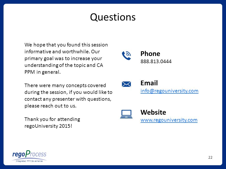 22 Integrated PPM Governance Questions Phone Website   We hope that you found this session informative and worthwhile.