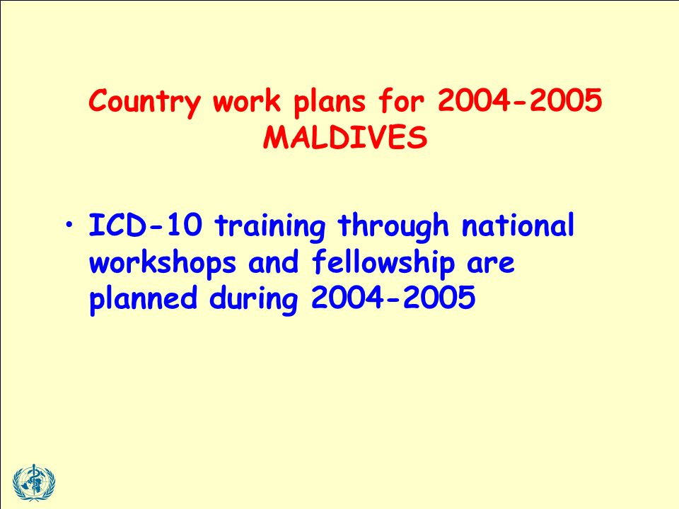 ICD-10 training through national workshops and fellowship are planned during Country work plans for MALDIVES