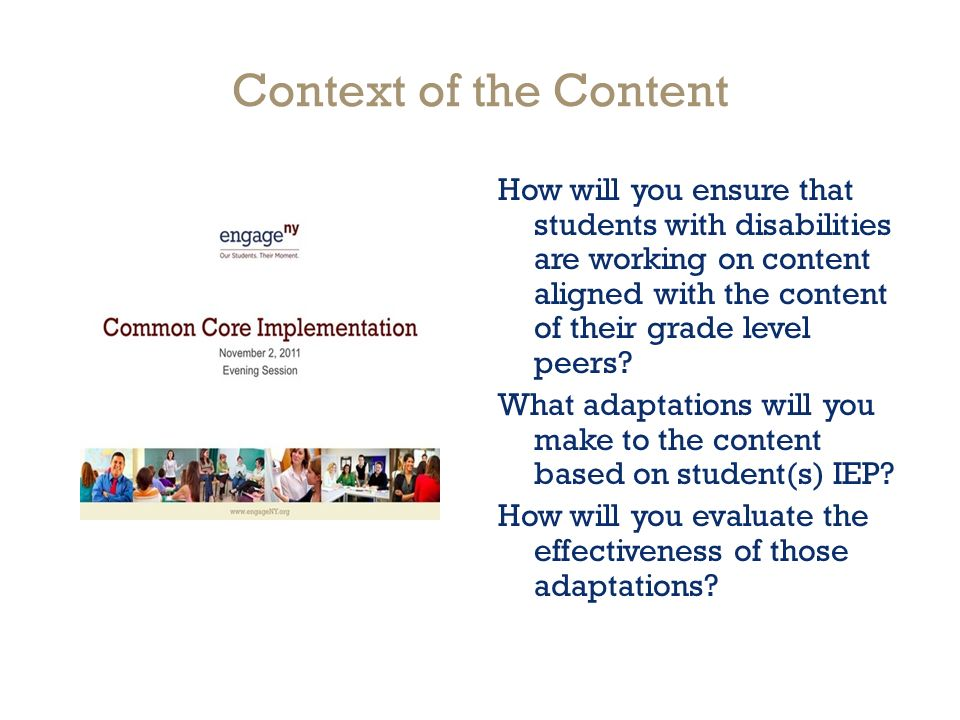 Context of the Content How will you ensure that students with disabilities are working on content aligned with the content of their grade level peers.