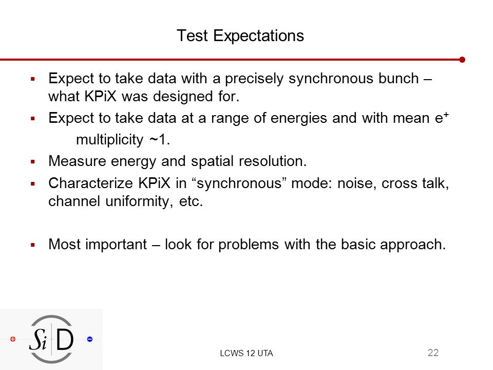 Test Expectations  Expect to take data with a precisely synchronous bunch – what KPiX was designed for.