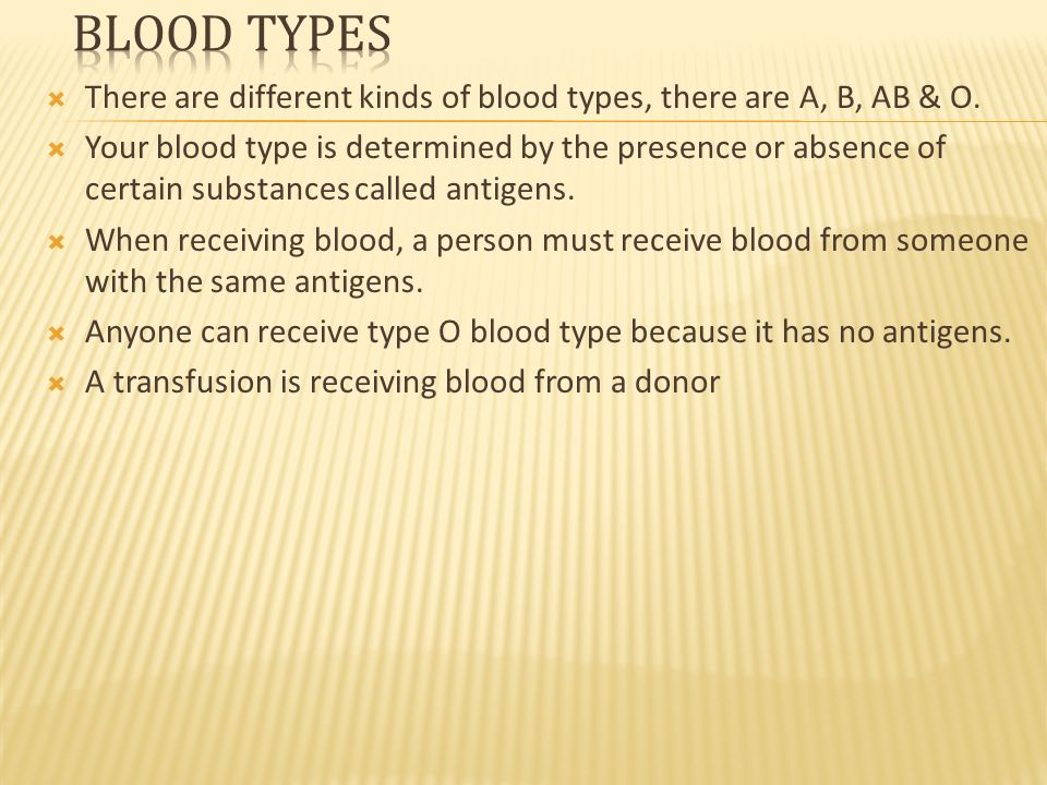  There are different kinds of blood types, there are A, B, AB & O.
