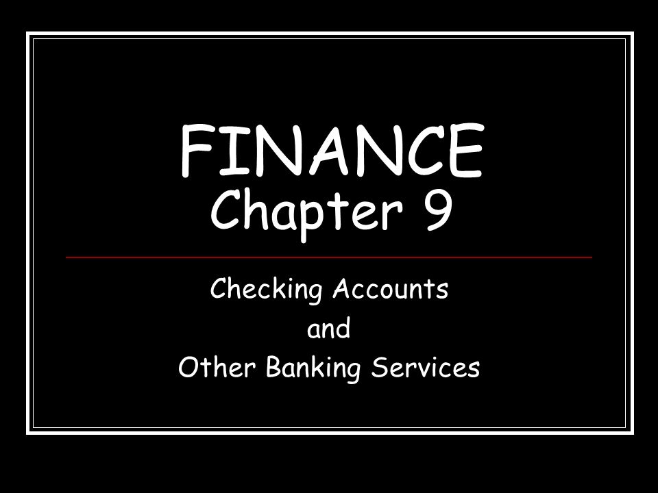 FINANCE Chapter 9 Checking Accounts and Other Banking Services