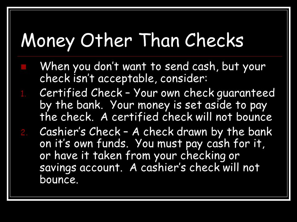 Money Other Than Checks When you don't want to send cash, but your check isn't acceptable, consider: 1.
