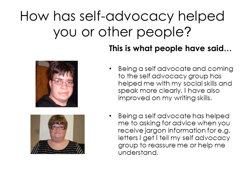 How has self-advocacy helped you or other people .