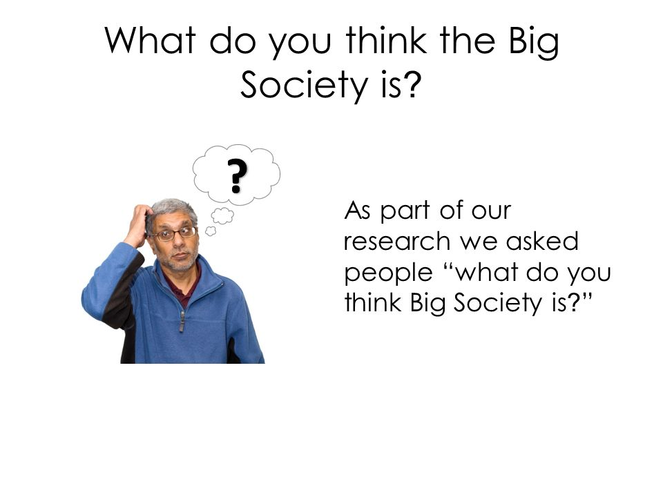 What do you think the Big Society is .