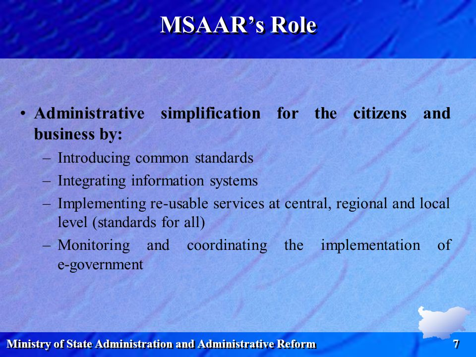 Ministry of State Administration and Administrative Reform 7 MSAAR's Role Administrative simplification for the citizens and business by: –Introducing common standards –Integrating information systems –Implementing re-usable services at central, regional and local level (standards for all) –Monitoring and coordinating the implementation of e-government