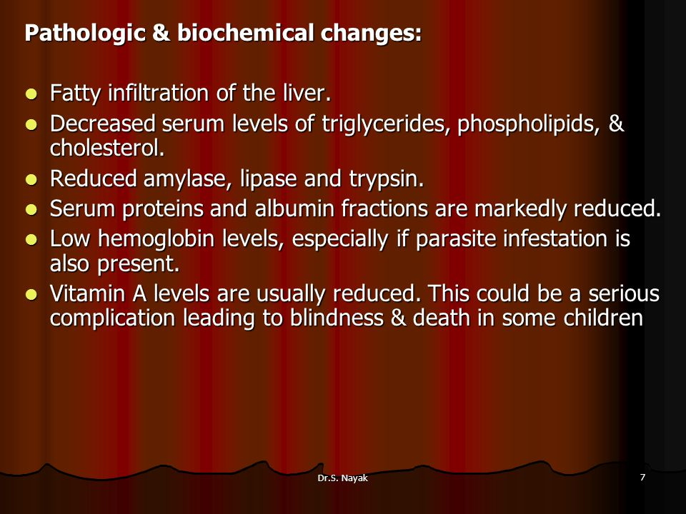 Dr.S. Nayak 7 Pathologic & biochemical changes: Fatty infiltration of the liver.