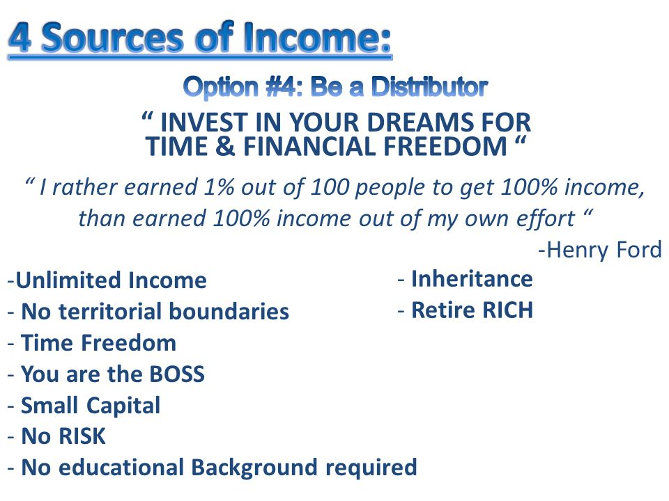 I rather earned 1% out of 100 people to get 100% income, than earned 100% income out of my own effort -Henry Ford -Unlimited Income - No territorial boundaries - Time Freedom - You are the BOSS - Small Capital - No RISK - No educational Background required INVEST IN YOUR DREAMS FOR TIME & FINANCIAL FREEDOM - Inheritance - Retire RICH