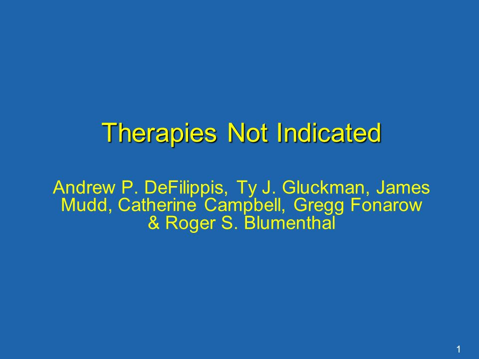 1 Therapies Not Indicated Andrew P. DeFilippis, Ty J.