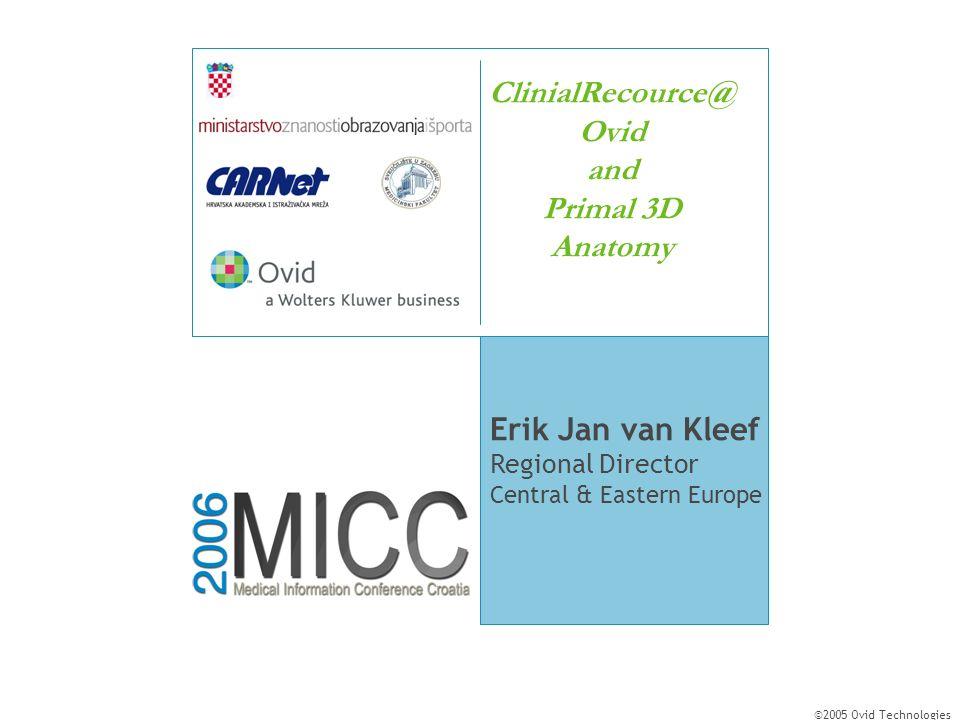 2005 Ovid Technologies Ovid and Primal 3D Anatomy Erik Jan van Kleef ...