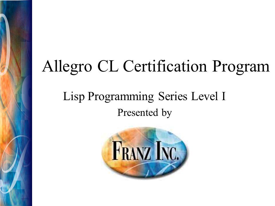Allegro CL Certification Program Lisp Programming Series Level I ...