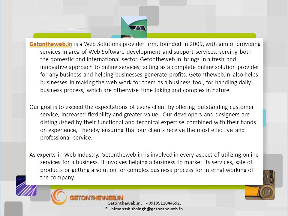 Getontheweb.in Getontheweb.in Getontheweb.in is a Web Solutions provider firm, founded in 2009, with aim of providing services in area of Web Software development and support services, serving both the domestic and international sector.