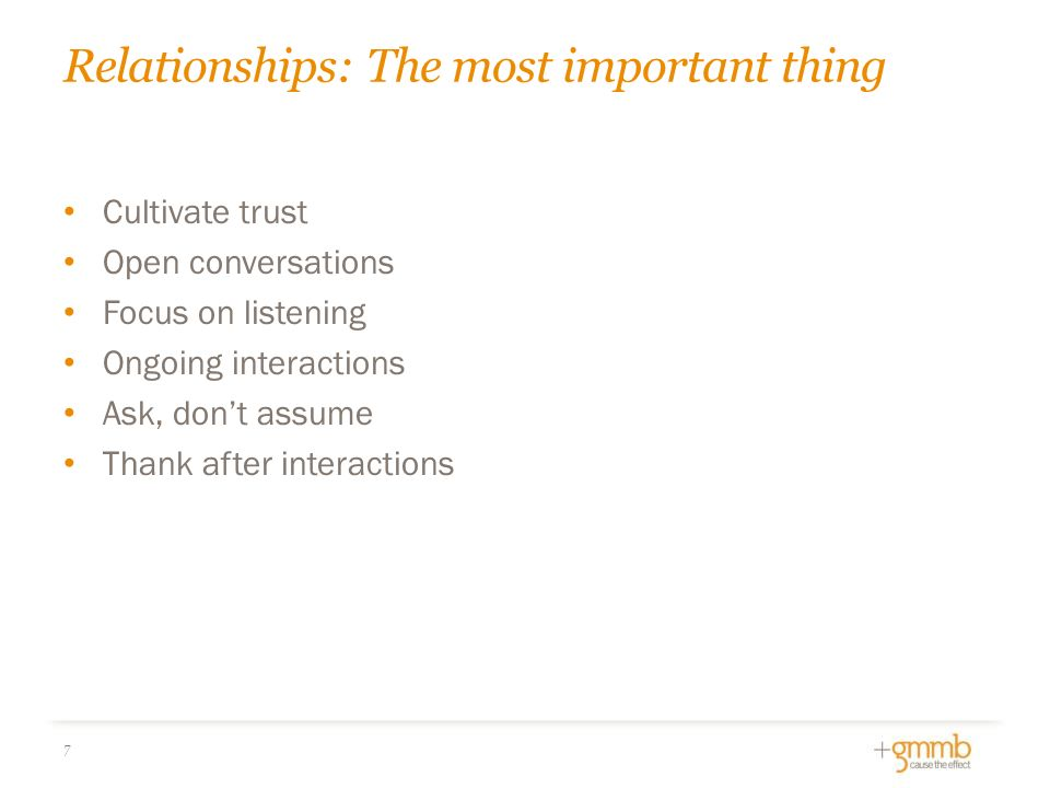 Relationships: The most important thing Cultivate trust Open conversations Focus on listening Ongoing interactions Ask, don't assume Thank after interactions 7