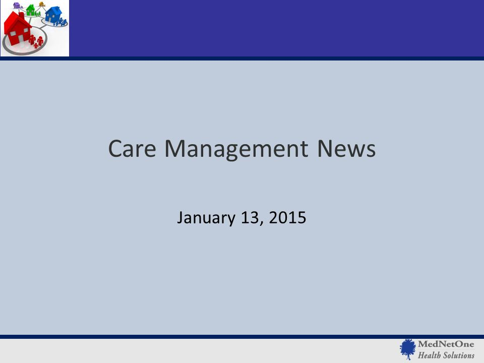January 13 2015 Care Management News Todays Topics Learning