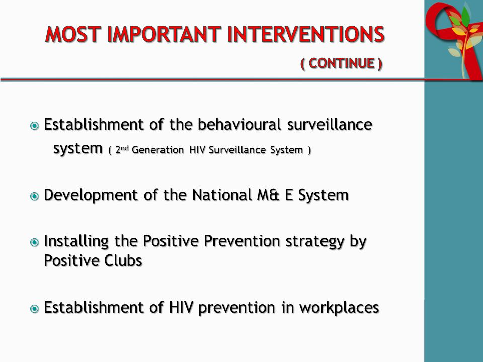  Establishment of the behavioural surveillance system ( 2 nd Generation HIV Surveillance System ) system ( 2 nd Generation HIV Surveillance System )  Development of the National M& E System  Installing the Positive Prevention strategy by Positive Clubs  Establishment of HIV prevention in workplaces