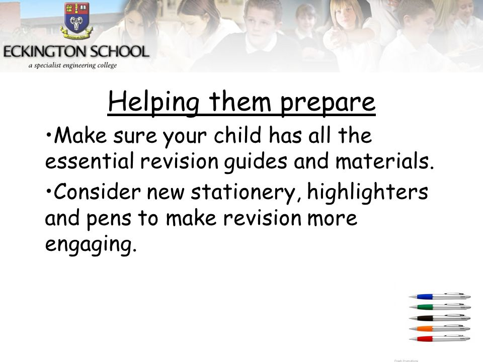 Helping them prepare Make sure your child has all the essential revision guides and materials.