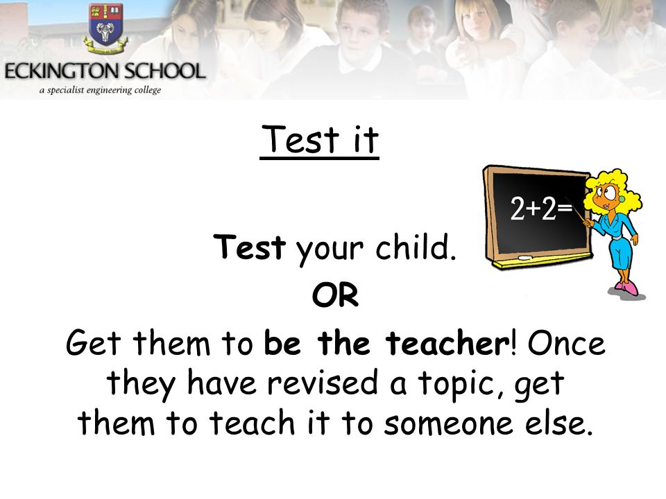 Test your child. OR Get them to be the teacher.
