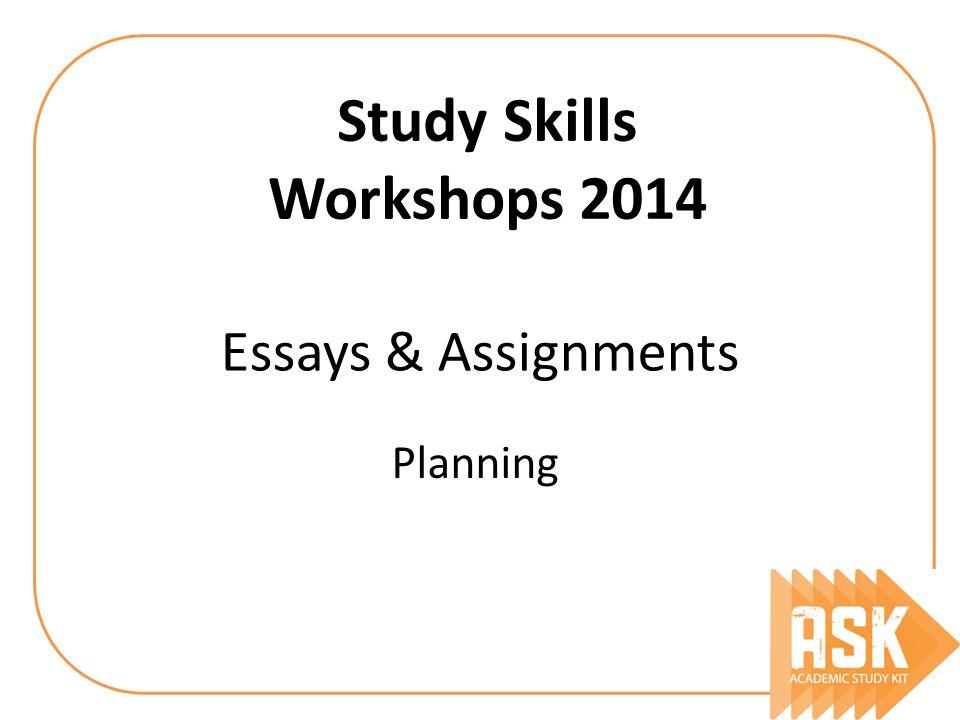 Essays  Assignments Planning Study Skills Workshops Ppt Download  Essays  Assignments Planning Study Skills Workshops