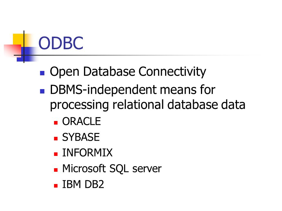 ODBC Open Database Connectivity DBMS-independent means for processing relational database data ORACLE SYBASE INFORMIX Microsoft SQL server IBM DB2 Page 342