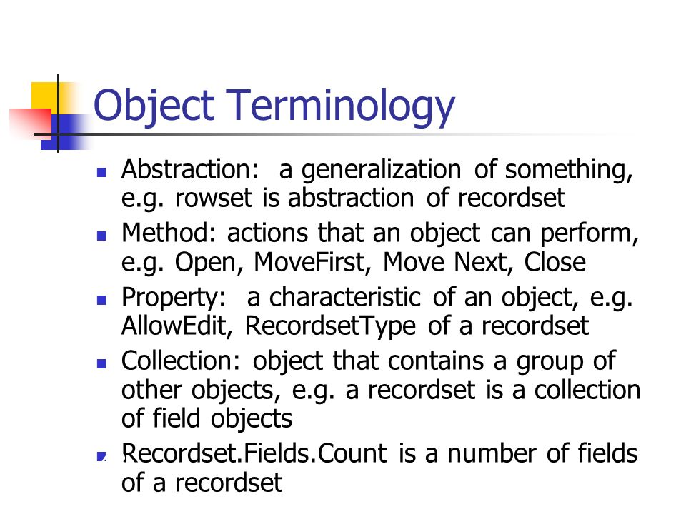 Object Terminology Abstraction: a generalization of something, e.g.