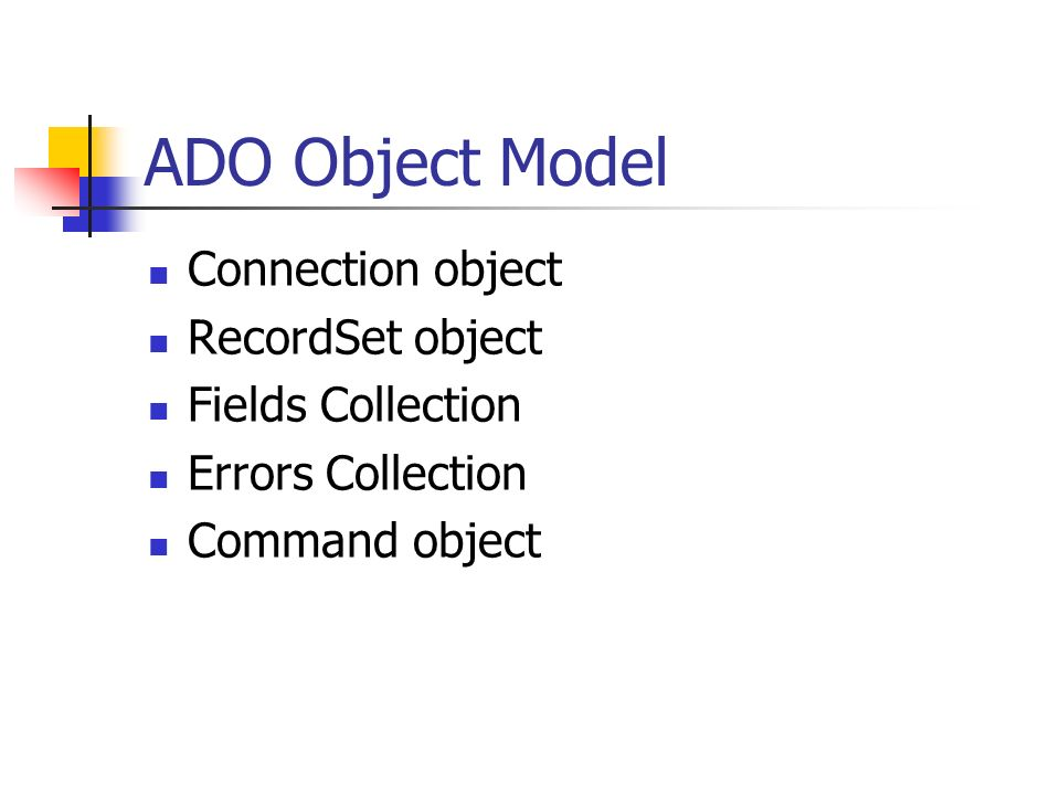 ADO Object Model Connection object RecordSet object Fields Collection Errors Collection Command object