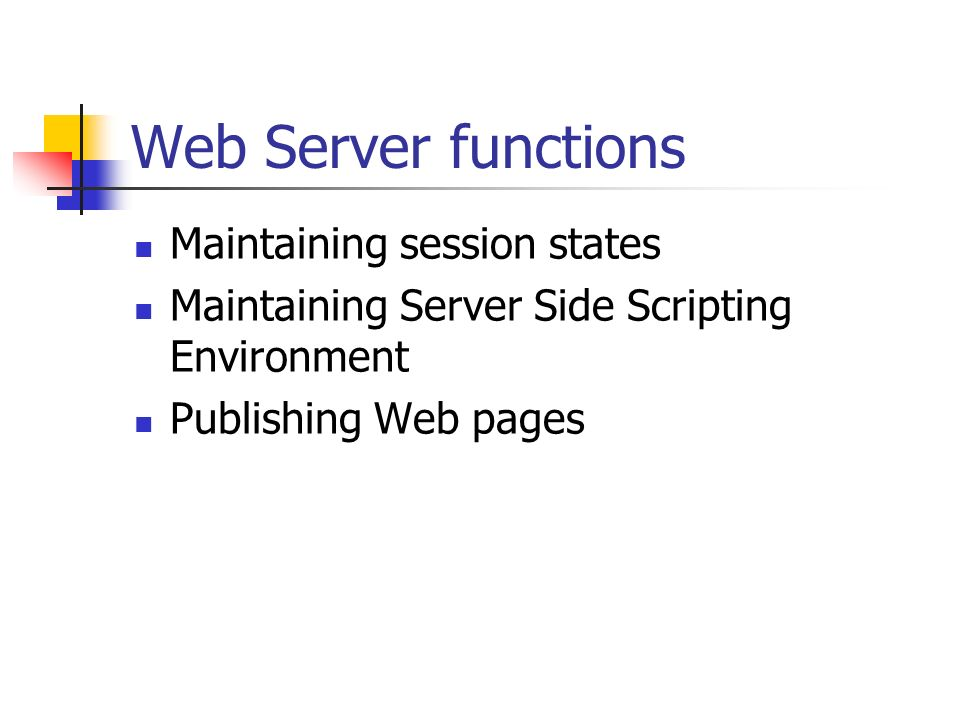 Web Server functions Maintaining session states Maintaining Server Side Scripting Environment Publishing Web pages